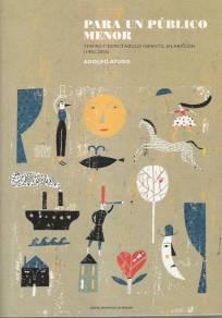 Para un público menor. Teatro y espectáculo infantil en Aragón (1955-2005). Adolfo Ayuso